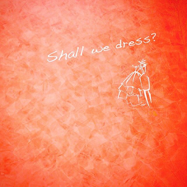 shall we dress?